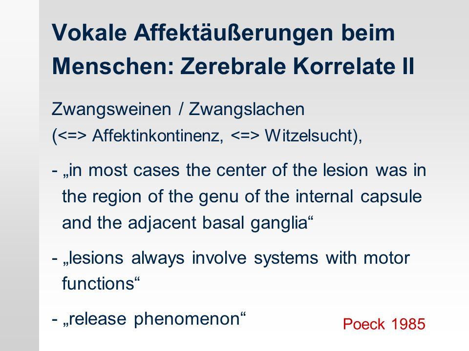 Vokale Affektäußerungen beim Menschen: Zerebrale Korrelate II Zwangsweinen / Zwangslachen ( Affektinkontinenz, Witzelsucht), - in most cases the cente
