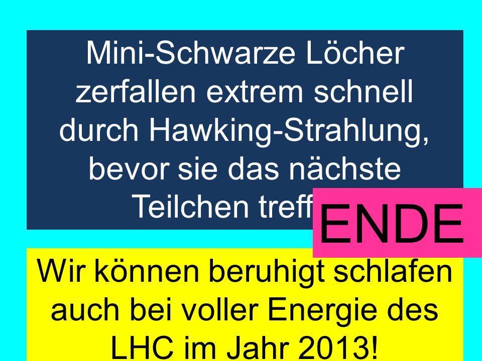 Amand Fassler, Tübingen Mini-Schwarze Löcher zerfallen extrem schnell durch Hawking-Strahlung, bevor sie das nächste Teilchen treffen. Wir können beru