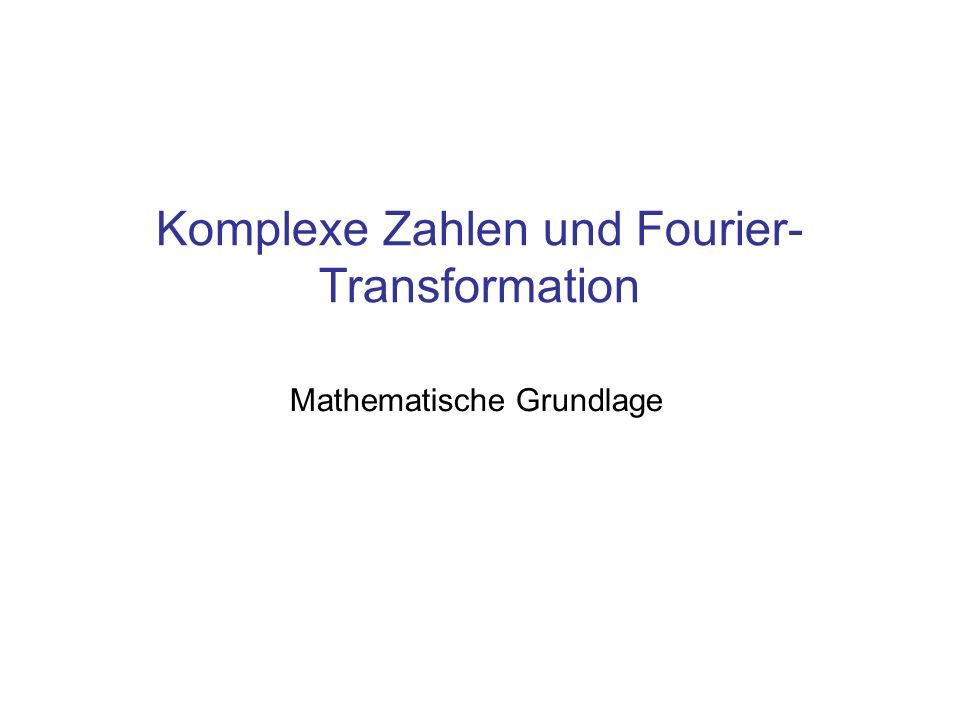Inhalt Exponentialschreibweise eines Vektors Eulersche Beziehung Fourier Transformation