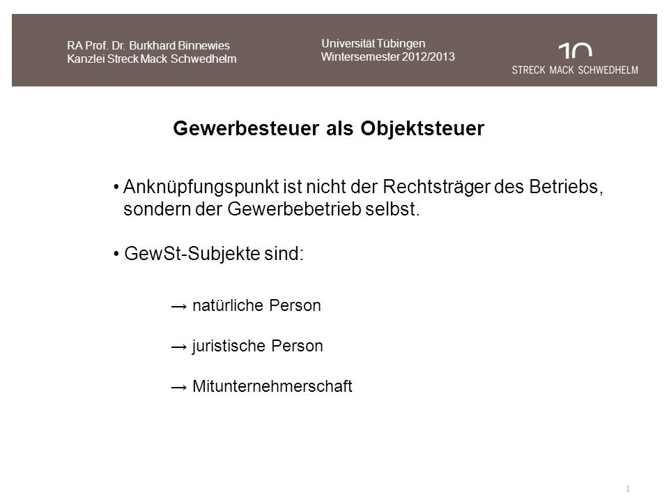 1 RA Prof. Dr. Burkhard Binnewies Kanzlei Streck Mack Schwedhelm Universität Tübingen Wintersemester 2012/2013 Gewerbesteuer als Objektsteuer Anknüpfu