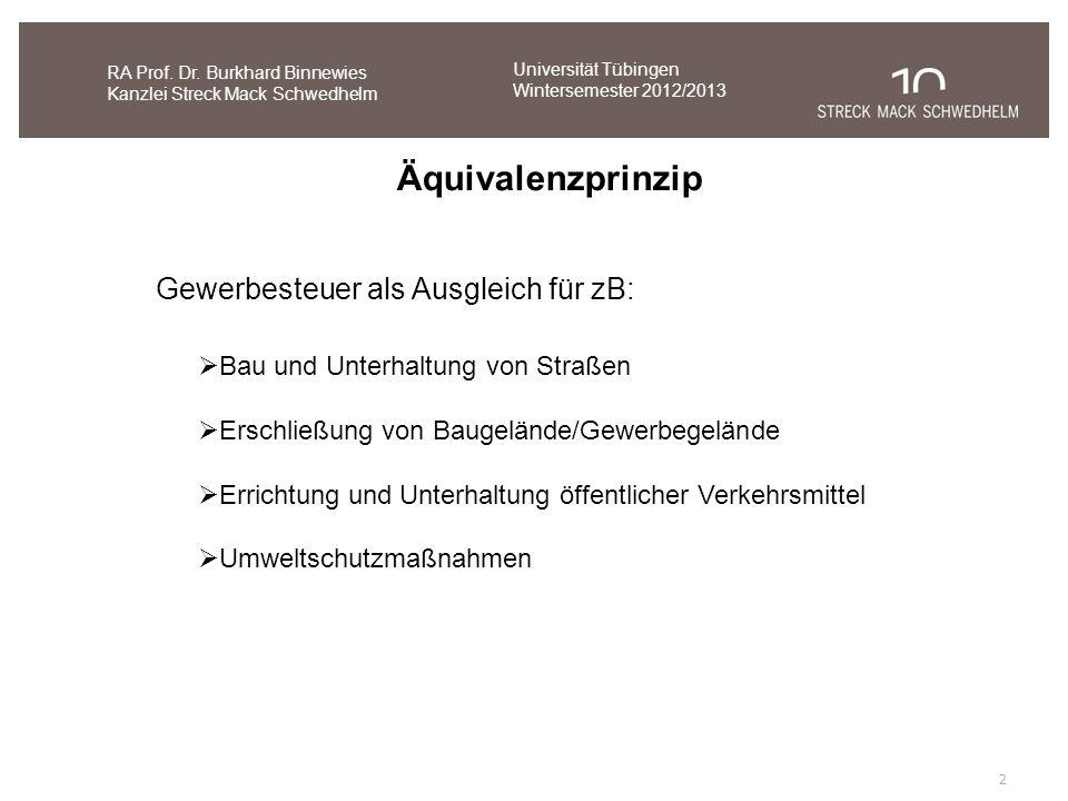 2 RA Prof. Dr. Burkhard Binnewies Kanzlei Streck Mack Schwedhelm Äquivalenzprinzip Gewerbesteuer als Ausgleich für zB: Bau und Unterhaltung von Straße