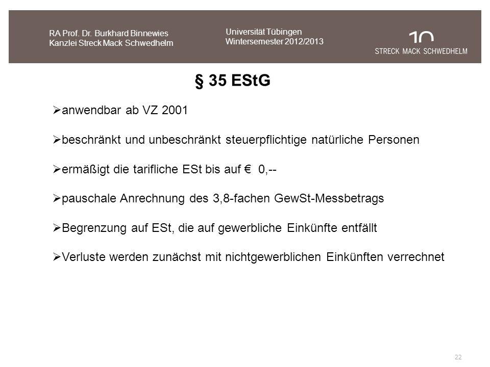 22 RA Prof. Dr. Burkhard Binnewies Kanzlei Streck Mack Schwedhelm § 35 EStG anwendbar ab VZ 2001 beschränkt und unbeschränkt steuerpflichtige natürlic