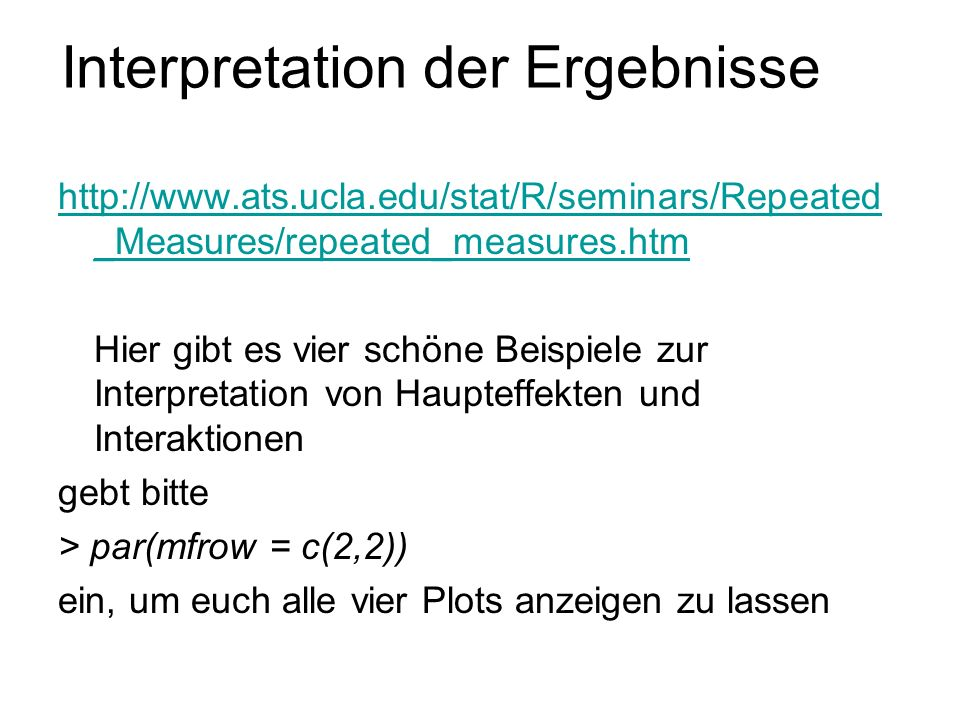Varianzanalysen mit mehr als zwei Faktoren Um die Varianzanalyse zu errechnen, genügt die Eingabe > aov(av ~ med*g*ak, dat) -> erg > summary(erg) Für die Abbildungen empfiehlt sich die Funktion > interaction.plot(dat$ak, dat$med, dat$av) Um eine Dreifachinteraktion darzustellen, benötigt man mindestens zwei Plots