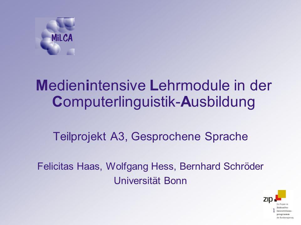 1 Medienintensive Lehrmodule in der Computerlinguistik-Ausbildung Teilprojekt A3, Gesprochene Sprache Felicitas Haas, Wolfgang Hess, Bernhard Schröder