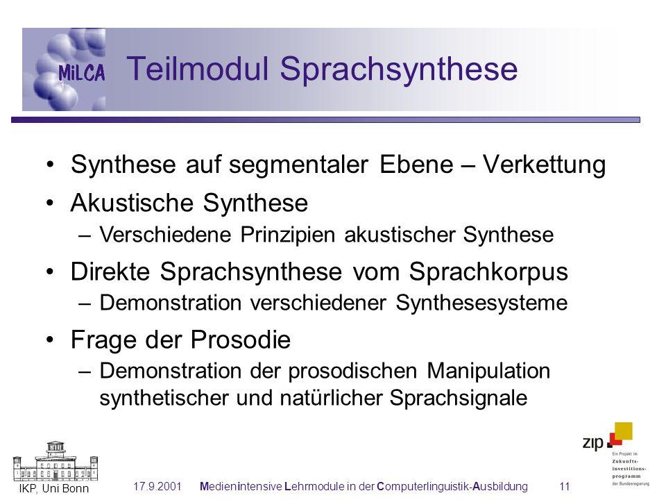 IKP, Uni Bonn 17.9.2001Medienintensive Lehrmodule in der Computerlinguistik-Ausbildung11 Akustische Synthese –Verschiedene Prinzipien akustischer Synt