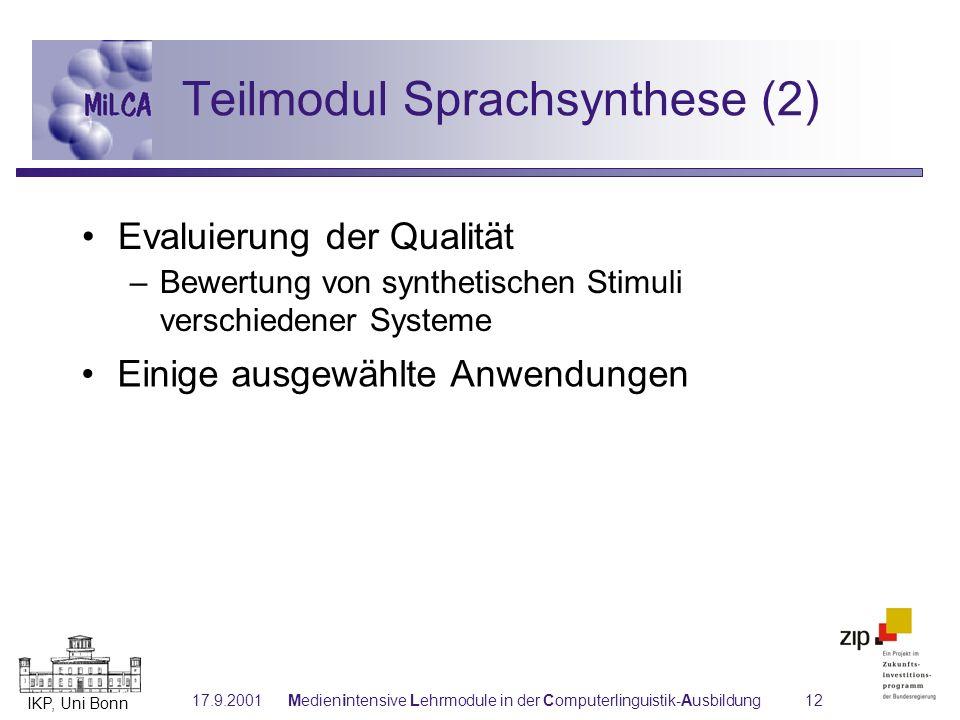 IKP, Uni Bonn 17.9.2001Medienintensive Lehrmodule in der Computerlinguistik-Ausbildung12 Teilmodul Sprachsynthese (2) Evaluierung der Qualität –Bewert