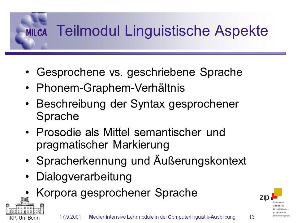 IKP, Uni Bonn 17.9.2001Medienintensive Lehrmodule in der Computerlinguistik-Ausbildung13 Phonem-Graphem-Verhältnis Beschreibung der Syntax gesprochene