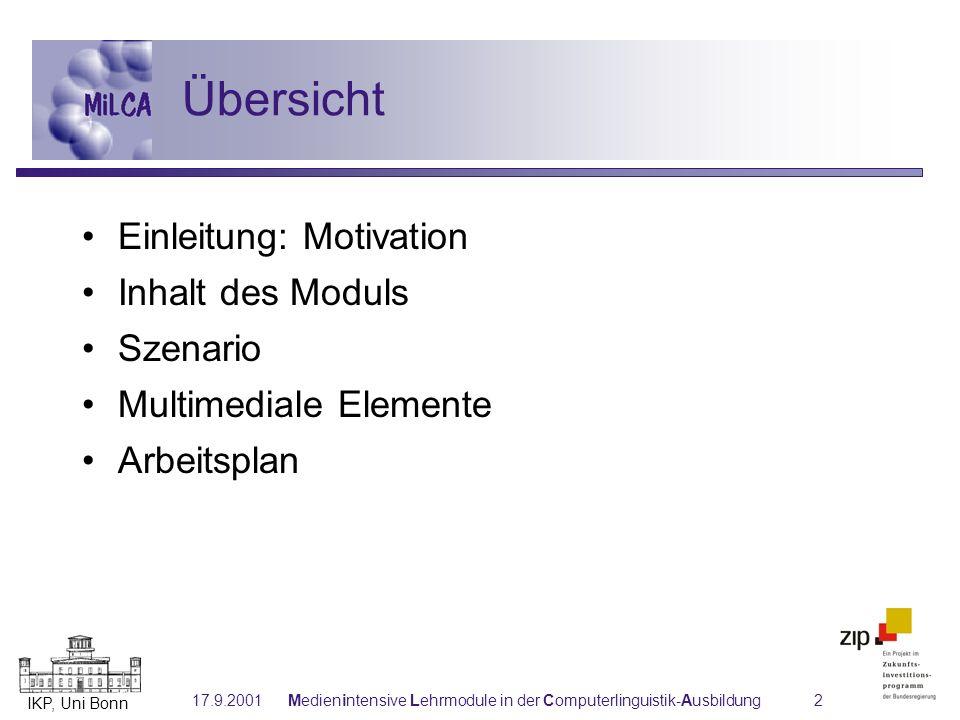 IKP, Uni Bonn 17.9.2001Medienintensive Lehrmodule in der Computerlinguistik-Ausbildung2 Übersicht Einleitung: Motivation Inhalt des Moduls Szenario Mu