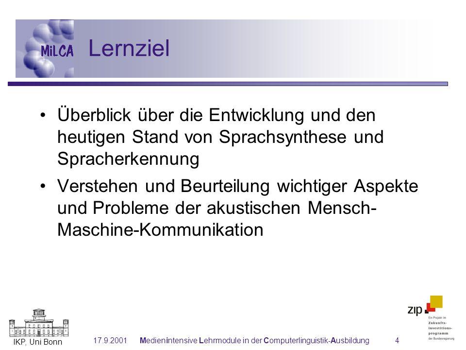 IKP, Uni Bonn 17.9.2001Medienintensive Lehrmodule in der Computerlinguistik-Ausbildung4 Lernziel Überblick über die Entwicklung und den heutigen Stand