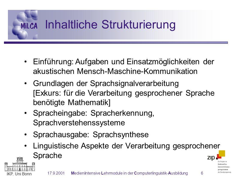 IKP, Uni Bonn 17.9.2001Medienintensive Lehrmodule in der Computerlinguistik-Ausbildung17 Vernetzung mit anderen Modulen Linguistische Aspekte Beschreibung der Syntax gesprochener Sprache Prosodie als Mittel semantischer und pragm.