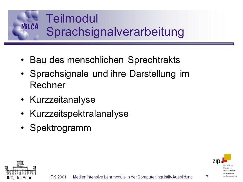 IKP, Uni Bonn 17.9.2001Medienintensive Lehrmodule in der Computerlinguistik-Ausbildung7 Spektrogramm Teilmodul Sprachsignalverarbeitung Bau des mensch