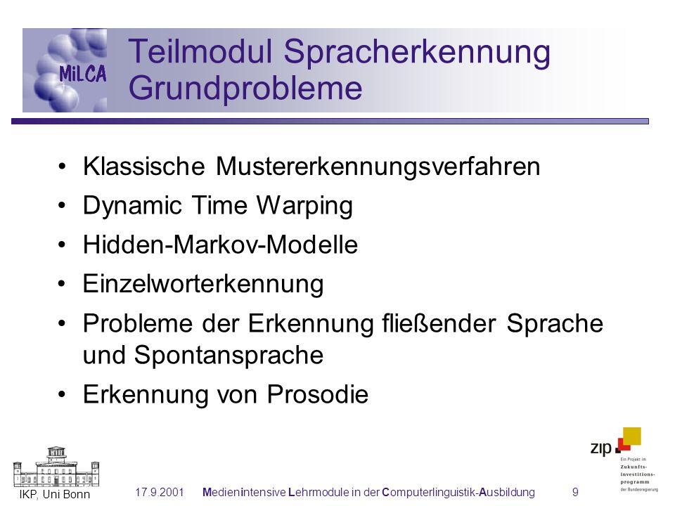 IKP, Uni Bonn 17.9.2001Medienintensive Lehrmodule in der Computerlinguistik-Ausbildung9 Hidden-Markov-Modelle Klassische Mustererkennungsverfahren Ein