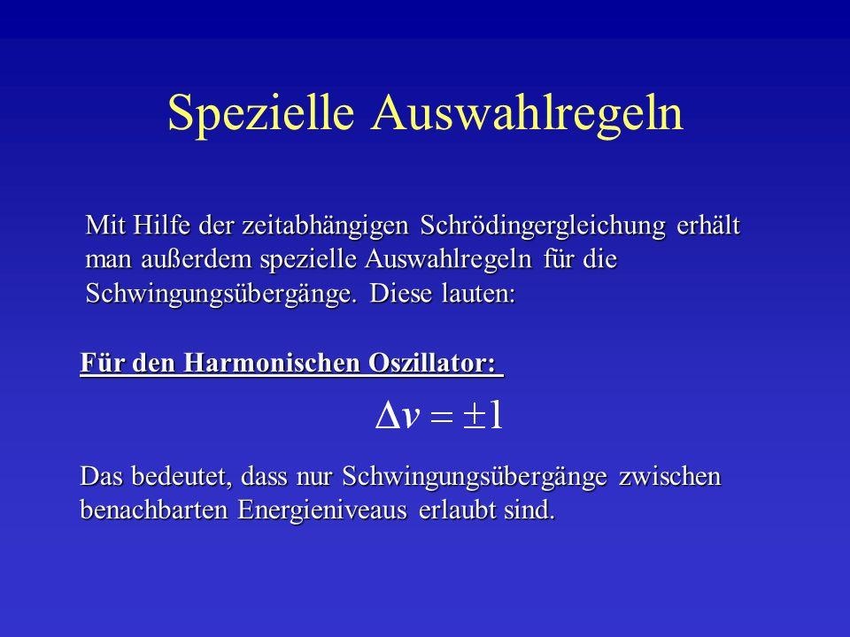 Spezielle Auswahlregeln Mit Hilfe der zeitabhängigen Schrödingergleichung erhält man außerdem spezielle Auswahlregeln für die Schwingungsübergänge. Di