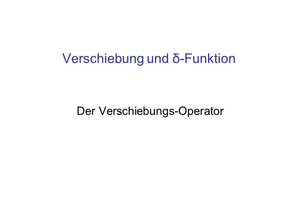 Verschiebung und δ-Funktion Der Verschiebungs-Operator