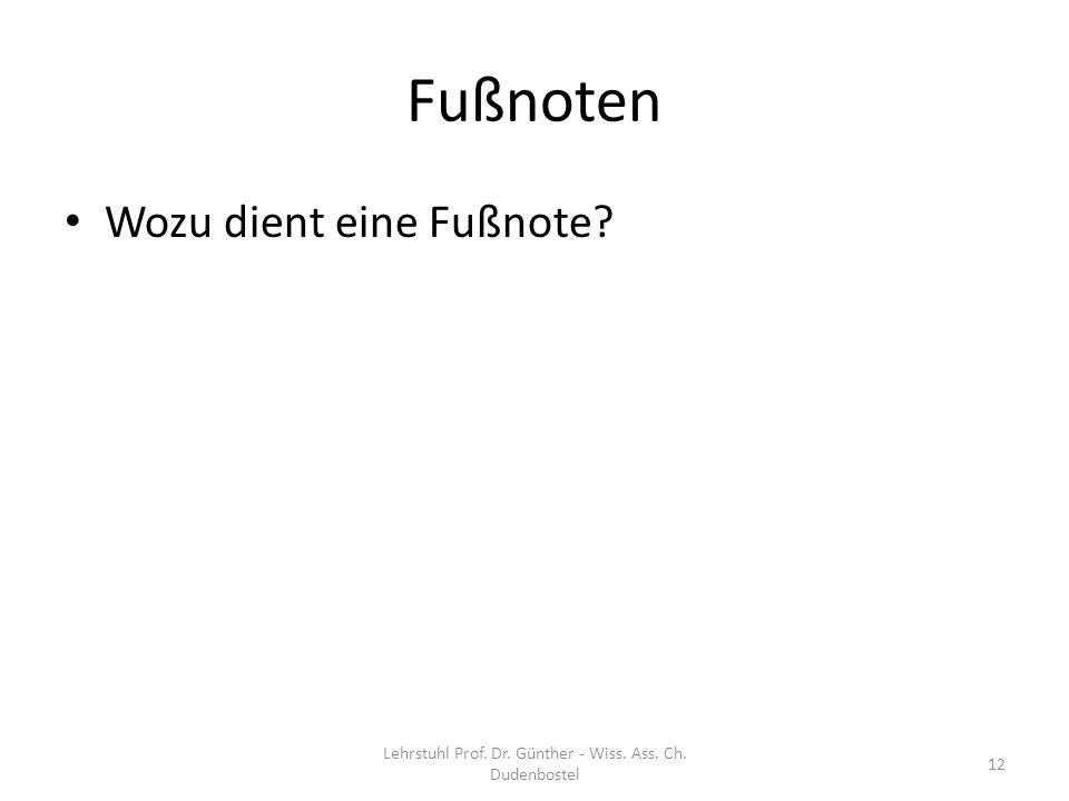 Fußnoten Wozu dient eine Fußnote? Lehrstuhl Prof. Dr. Günther - Wiss. Ass. Ch. Dudenbostel 12