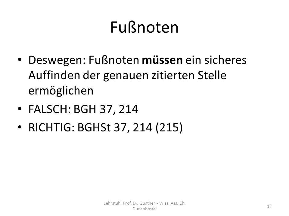 Fußnoten Deswegen: Fußnoten müssen ein sicheres Auffinden der genauen zitierten Stelle ermöglichen FALSCH: BGH 37, 214 RICHTIG: BGHSt 37, 214 (215) Le