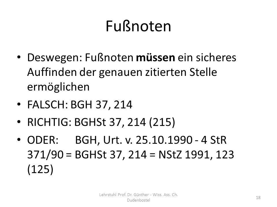 Fußnoten Deswegen: Fußnoten müssen ein sicheres Auffinden der genauen zitierten Stelle ermöglichen FALSCH: BGH 37, 214 RICHTIG: BGHSt 37, 214 (215) OD