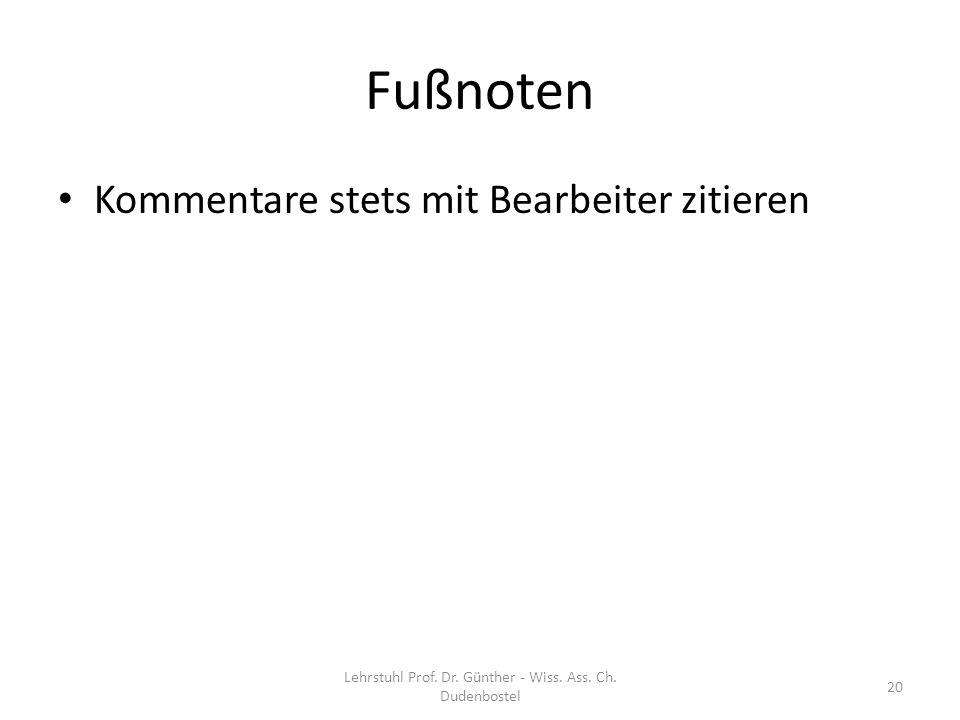 Fußnoten Kommentare stets mit Bearbeiter zitieren Lehrstuhl Prof. Dr. Günther - Wiss. Ass. Ch. Dudenbostel 20