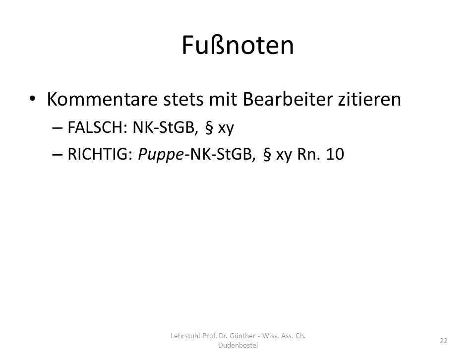 Fußnoten Kommentare stets mit Bearbeiter zitieren – FALSCH: NK-StGB, § xy – RICHTIG: Puppe-NK-StGB, § xy Rn. 10 Lehrstuhl Prof. Dr. Günther - Wiss. As
