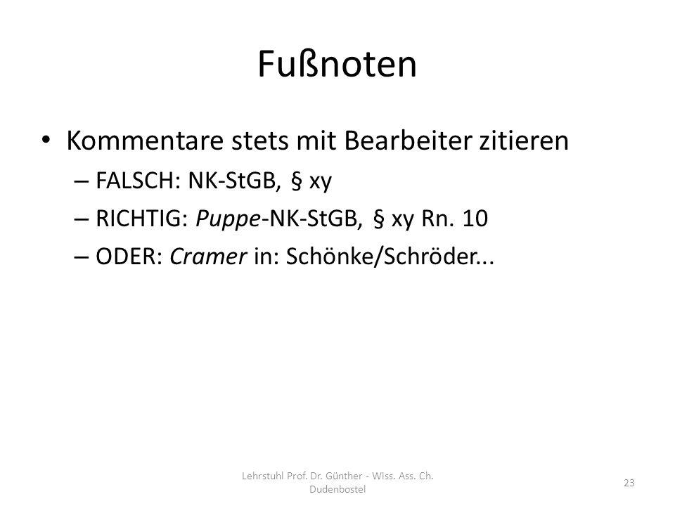 Fußnoten Kommentare stets mit Bearbeiter zitieren – FALSCH: NK-StGB, § xy – RICHTIG: Puppe-NK-StGB, § xy Rn. 10 – ODER: Cramer in: Schönke/Schröder...