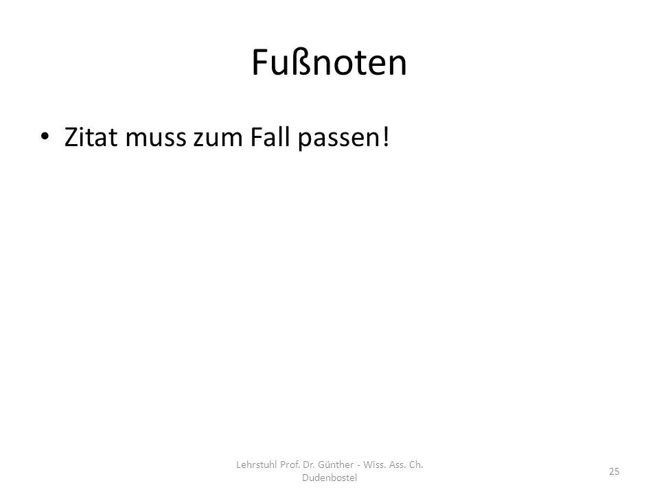 Fußnoten Zitat muss zum Fall passen! Lehrstuhl Prof. Dr. Günther - Wiss. Ass. Ch. Dudenbostel 25