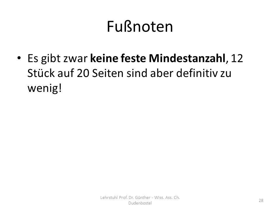 Fußnoten Es gibt zwar keine feste Mindestanzahl, 12 Stück auf 20 Seiten sind aber definitiv zu wenig! Lehrstuhl Prof. Dr. Günther - Wiss. Ass. Ch. Dud