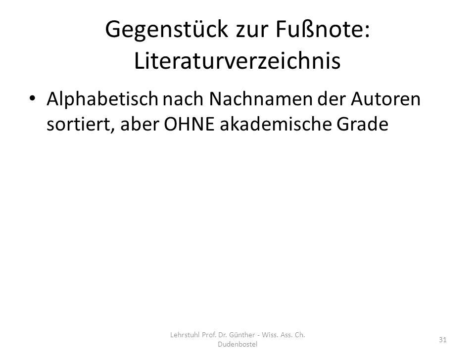 Gegenstück zur Fußnote: Literaturverzeichnis Alphabetisch nach Nachnamen der Autoren sortiert, aber OHNE akademische Grade Lehrstuhl Prof. Dr. Günther