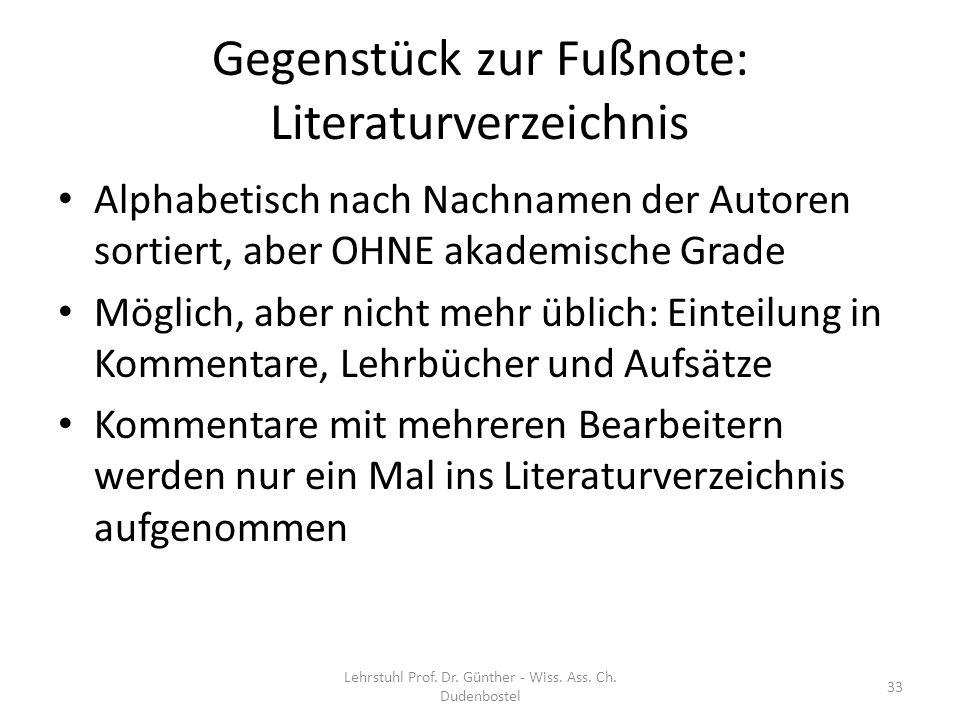 Gegenstück zur Fußnote: Literaturverzeichnis Alphabetisch nach Nachnamen der Autoren sortiert, aber OHNE akademische Grade Möglich, aber nicht mehr üb