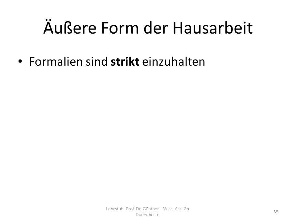 Äußere Form der Hausarbeit Formalien sind strikt einzuhalten Lehrstuhl Prof. Dr. Günther - Wiss. Ass. Ch. Dudenbostel 35