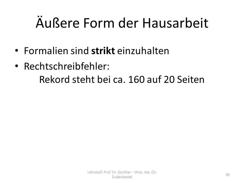 Äußere Form der Hausarbeit Formalien sind strikt einzuhalten Rechtschreibfehler: Rekord steht bei ca. 160 auf 20 Seiten Lehrstuhl Prof. Dr. Günther -