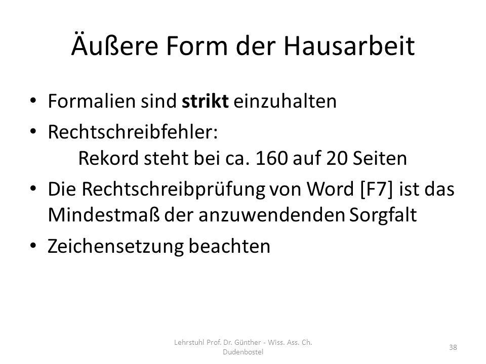 Äußere Form der Hausarbeit Formalien sind strikt einzuhalten Rechtschreibfehler: Rekord steht bei ca. 160 auf 20 Seiten Die Rechtschreibprüfung von Wo