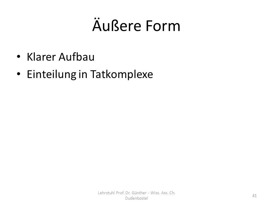 Äußere Form Klarer Aufbau Einteilung in Tatkomplexe Lehrstuhl Prof. Dr. Günther - Wiss. Ass. Ch. Dudenbostel 41