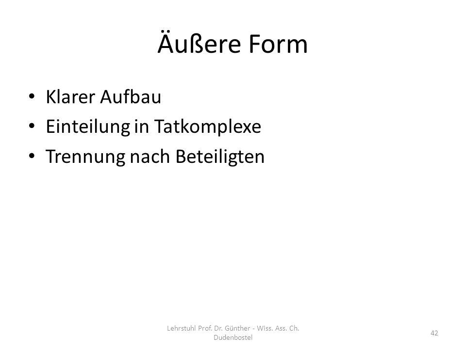 Äußere Form Klarer Aufbau Einteilung in Tatkomplexe Trennung nach Beteiligten Lehrstuhl Prof. Dr. Günther - Wiss. Ass. Ch. Dudenbostel 42