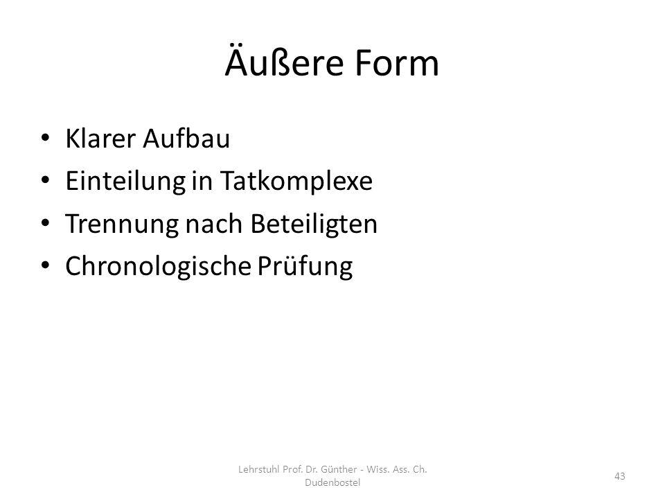 Äußere Form Klarer Aufbau Einteilung in Tatkomplexe Trennung nach Beteiligten Chronologische Prüfung Lehrstuhl Prof. Dr. Günther - Wiss. Ass. Ch. Dude