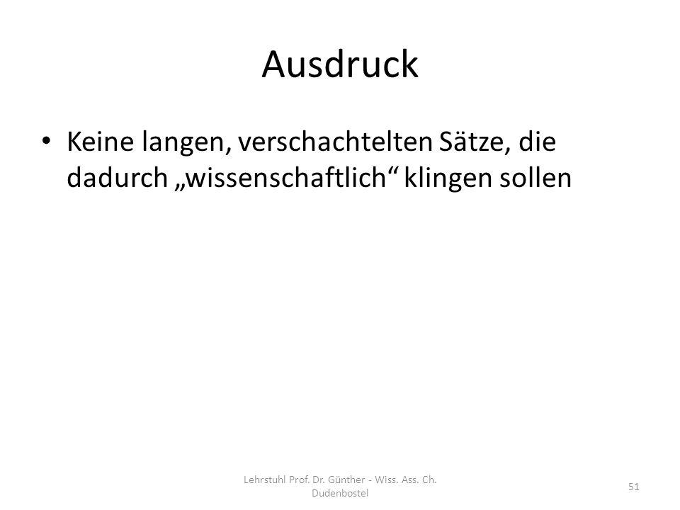 Ausdruck Keine langen, verschachtelten Sätze, die dadurch wissenschaftlich klingen sollen Lehrstuhl Prof. Dr. Günther - Wiss. Ass. Ch. Dudenbostel 51