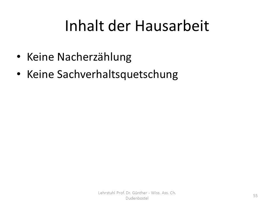 Inhalt der Hausarbeit Keine Nacherzählung Keine Sachverhaltsquetschung Lehrstuhl Prof. Dr. Günther - Wiss. Ass. Ch. Dudenbostel 55