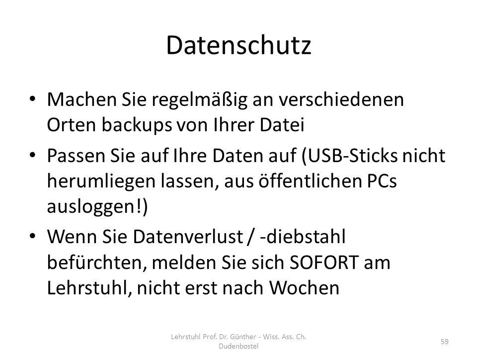 Datenschutz Machen Sie regelmäßig an verschiedenen Orten backups von Ihrer Datei Passen Sie auf Ihre Daten auf (USB-Sticks nicht herumliegen lassen, a