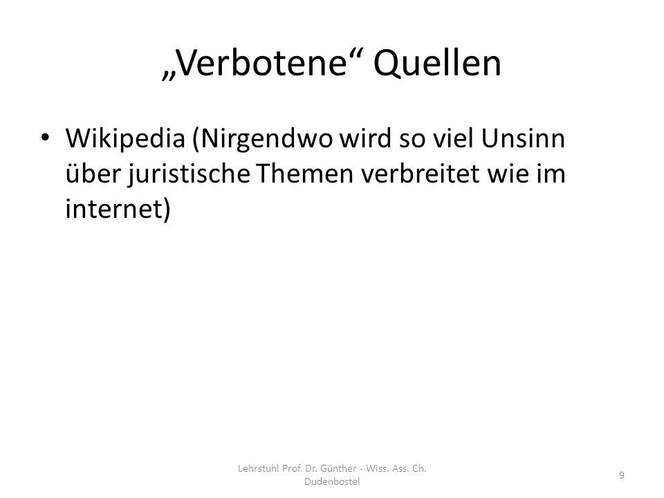Verbotene Quellen Wikipedia (Nirgendwo wird so viel Unsinn über juristische Themen verbreitet wie im internet) Lehrstuhl Prof. Dr. Günther - Wiss. Ass
