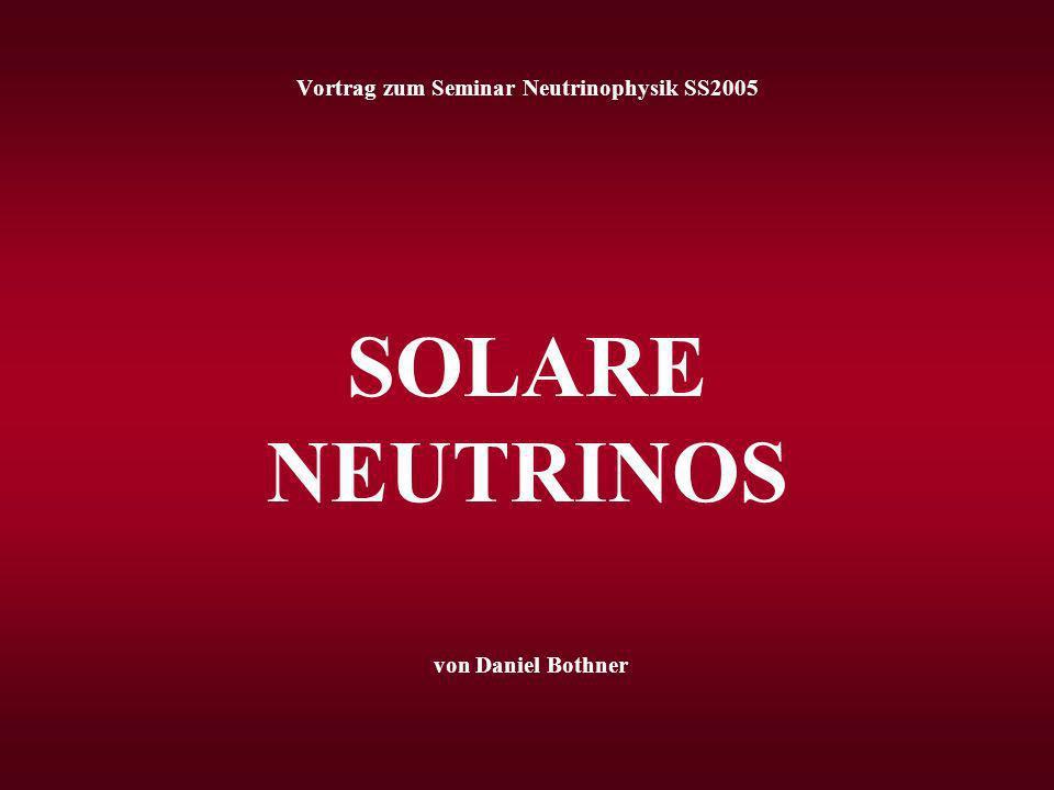 Vortrag zum Seminar Neutrinophysik SS2005 SOLARE NEUTRINOS von Daniel Bothner