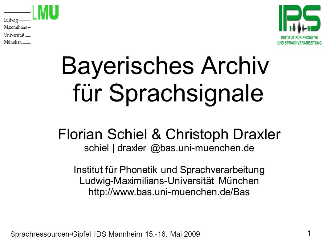 1 Sprachressourcen-Gipfel IDS Mannheim 15.-16. Mai 2009 Bayerisches Archiv für Sprachsignale Florian Schiel & Christoph Draxler schiel | draxler @bas.