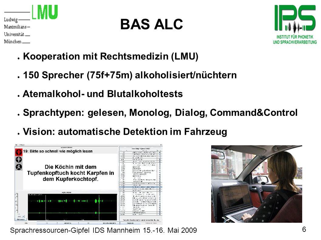 6 Sprachressourcen-Gipfel IDS Mannheim 15.-16. Mai 2009 Motivation BAS ALC Kooperation mit Rechtsmedizin (LMU) 150 Sprecher (75f+75m) alkoholisiert/nü