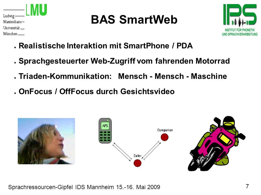 7 Sprachressourcen-Gipfel IDS Mannheim 15.-16. Mai 2009 Motivation BAS SmartWeb Realistische Interaktion mit SmartPhone / PDA Sprachgesteuerter Web-Zu