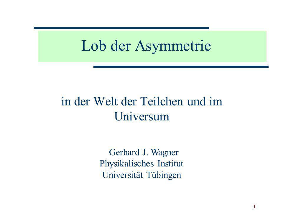 03.06.2002Lob der Asymmetrie42 Zusammenfassung 1.Teilchenphysik und Kosmologie weisen hochgradige Symmetrien auf.