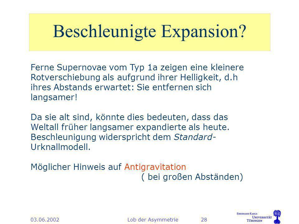 03.06.2002Lob der Asymmetrie28 Beschleunigte Expansion.