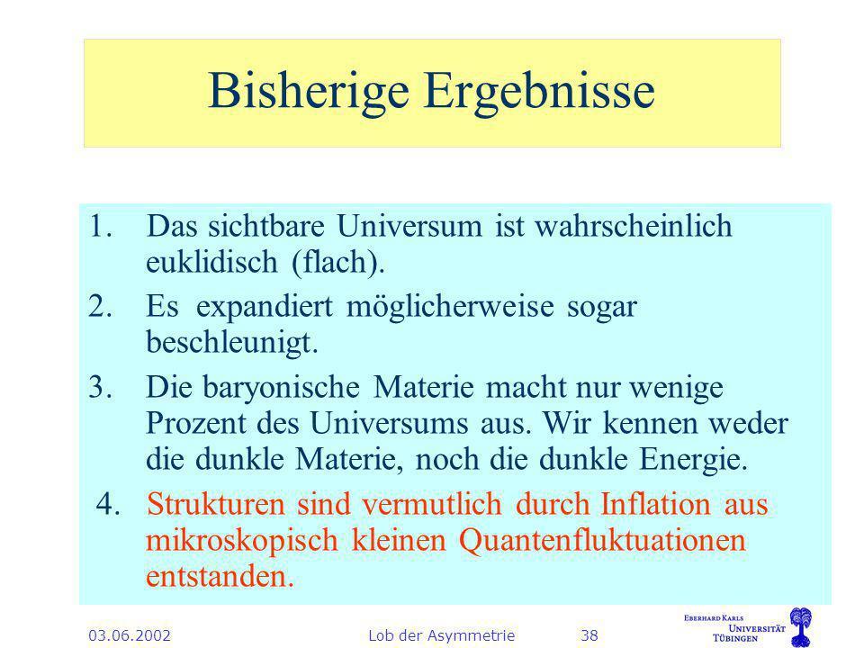 03.06.2002Lob der Asymmetrie38 Bisherige Ergebnisse 1.