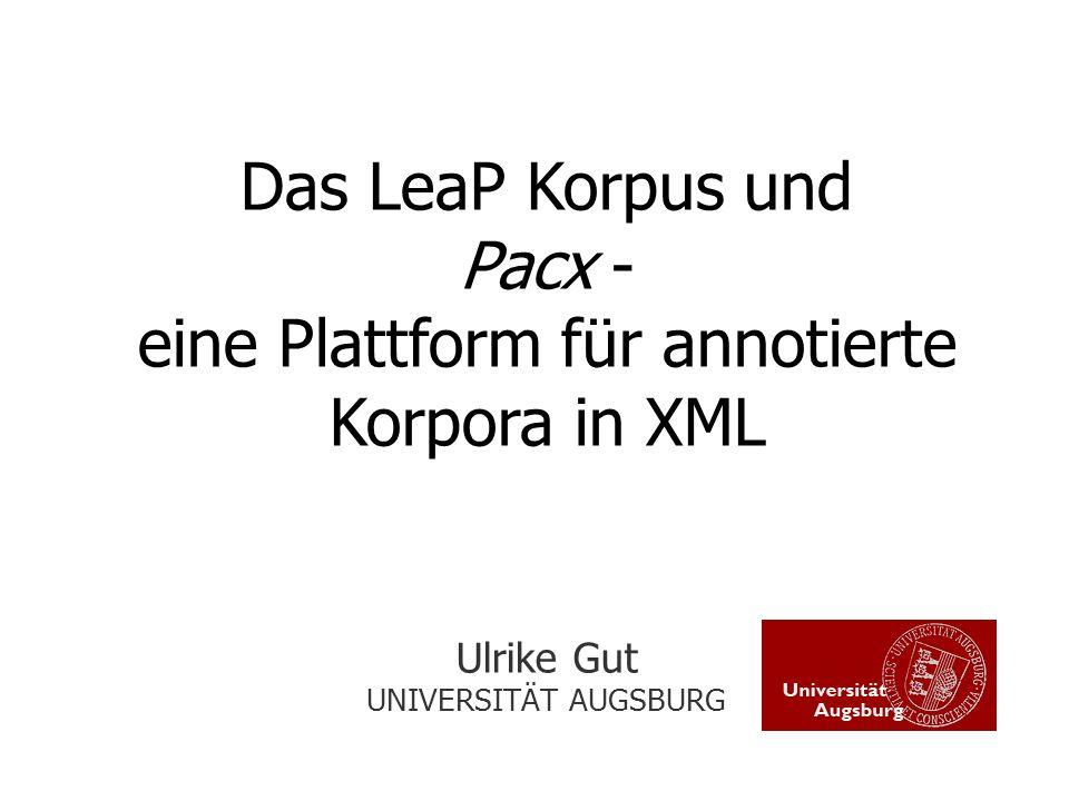 LeaP Korpus erstellt 2001 bis 2003; Universität Bielefeld; Learning Prosody Projekt Lernerkorpus: L2 Englisch und L2 Deutsch (plus einige Muttersprachler) Gesamtgröße: 12 h; 131 Sprecher mit 32 unterschiedlichen L1s; vier Sprechstile vielfältige Annotationen und Metadaten (IMDI Format); Text-Ton-aligniert Datenformat XML-basiert (TASX) http://www.philhist.uni-augsburg.de/lehrstuehle/anglistik/applied/Research/leap/