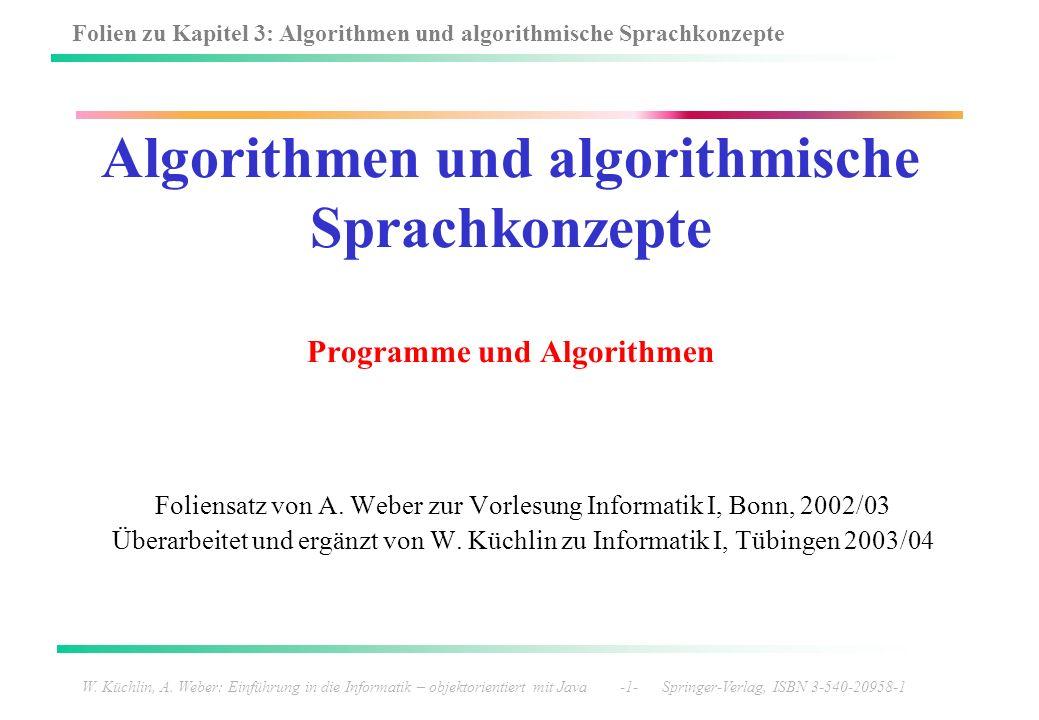 Folien zu Kapitel 3: Algorithmen und algorithmische Sprachkonzepte W. Küchlin, A. Weber: Einführung in die Informatik – objektorientiert mit Java -1-