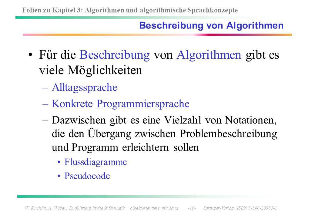 Folien zu Kapitel 3: Algorithmen und algorithmische Sprachkonzepte W. Küchlin, A. Weber: Einführung in die Informatik – objektorientiert mit Java -16-