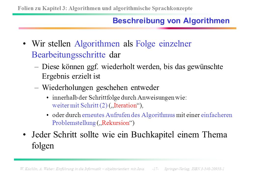 Folien zu Kapitel 3: Algorithmen und algorithmische Sprachkonzepte W. Küchlin, A. Weber: Einführung in die Informatik – objektorientiert mit Java -17-