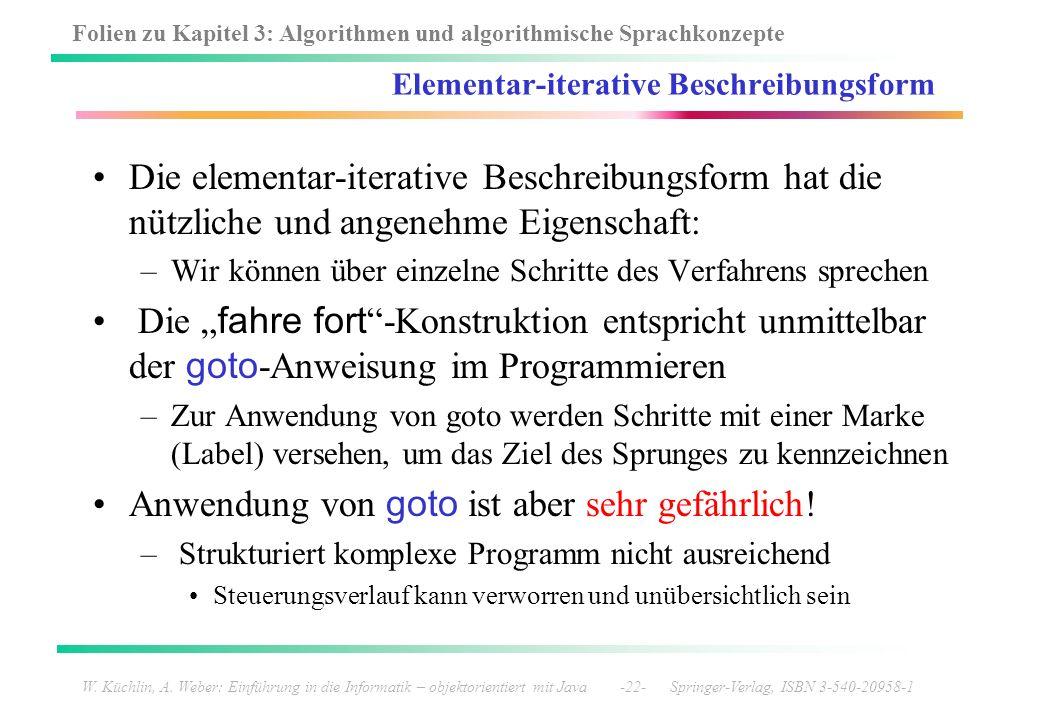 Folien zu Kapitel 3: Algorithmen und algorithmische Sprachkonzepte W. Küchlin, A. Weber: Einführung in die Informatik – objektorientiert mit Java -22-